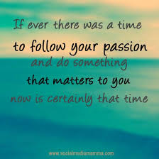 time to follow your passion